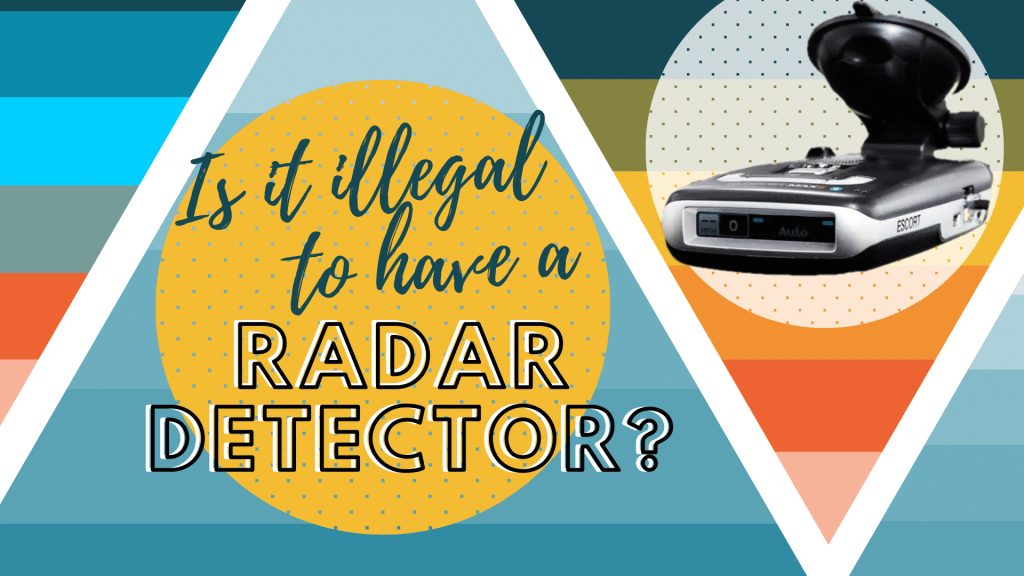 Is it illegal to have a radar detector